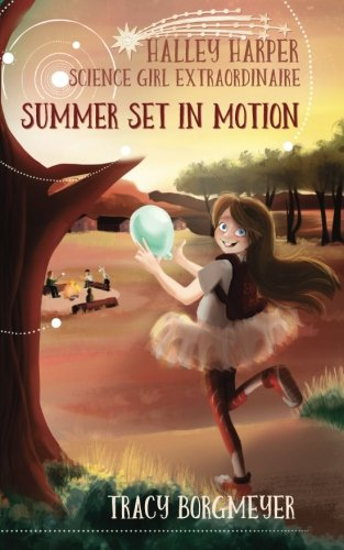 "Cover of the STEM chapter book ""Halley Harper, Science Girl Extraordinaire: Summer Set in Motion"" by Tracy Borgmeyer"