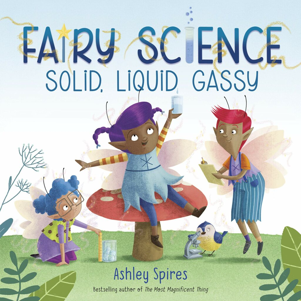 Fairy Science: Solid, Liquid, Gassy! by Ashley Spires