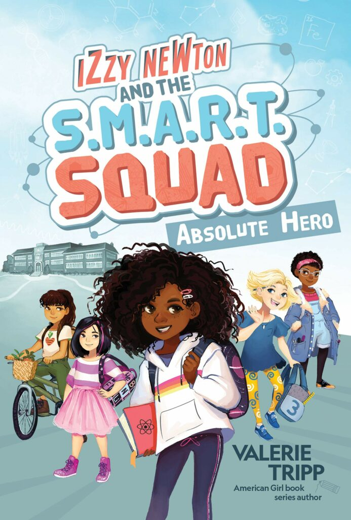 Izzy Newton and the S.M.A.R.T. Squad: Absolute Hero by Valerie Tripp